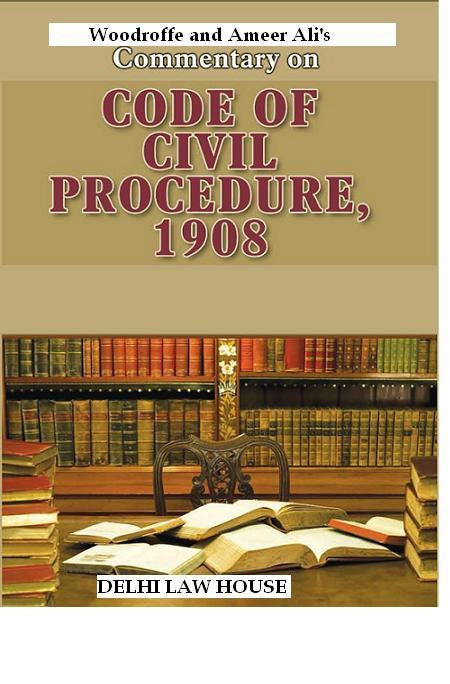 Woodroffe & Ameer Alis : Commentary on Code of Civil Procedure Act, 1908, 6th Revised New Edn. in 4 Volumes, Per Set