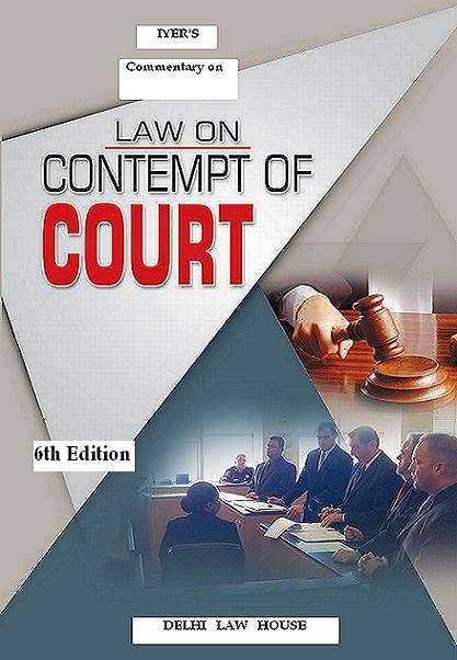 Iyers : Law of Contempt of Courts         (Contempt of Parliament, State Assemblies & Public Servants), 6th New  Edn.