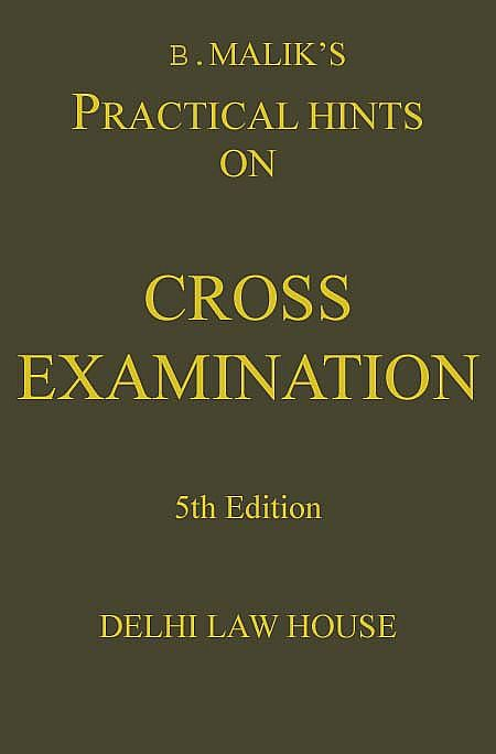 Malik, B.s : Practical Hints on Cross-Examination, 6th Updated Edn