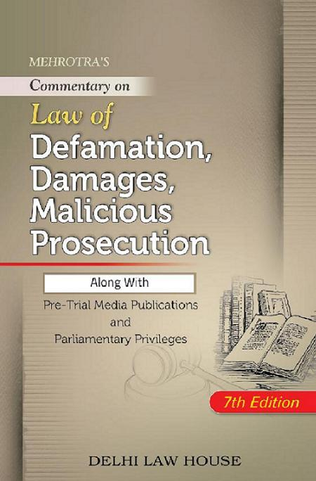 Mehrotra B.N.s : Law of Defamation, Damages, Malicious Prosecution alongwith Pre-Trial Media Publications and Parliamentary Privileges, 7th Revised New Edn.
