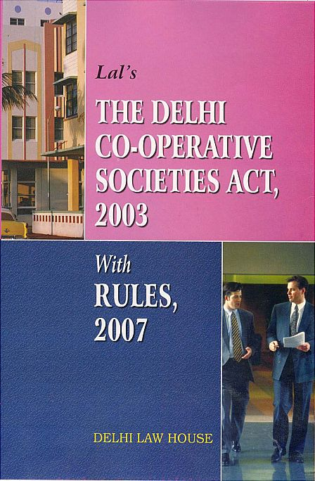 Lals : Delhi Co-operative Societies Act, 2003 & Rules 2007, R/P