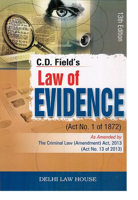 C. D. Fields :  Commentary  on  Law of Evidence, with (Criminal Law Amendment Act, 2013),(13 of 2013), Single Volume, 13th Edn. with latest case laws