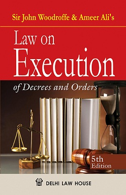 Woodroffe & Ameer Alis : Law on Execution of Decrees and Orders, 3rd New Edn.