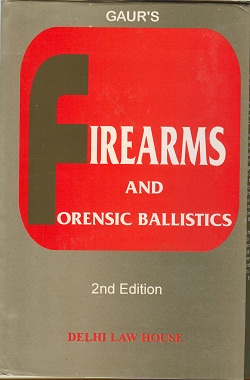 Gaurs : Fire Arms & Forensic Ballistics, 2nd Edn. W/S, R/P