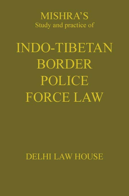 S.S. Mishras : Indo-Tibetan Border Police Force Law, Foreword by Honble Judge A. K. Srivastava, Delhi High Court,  1st Edn., R/P
