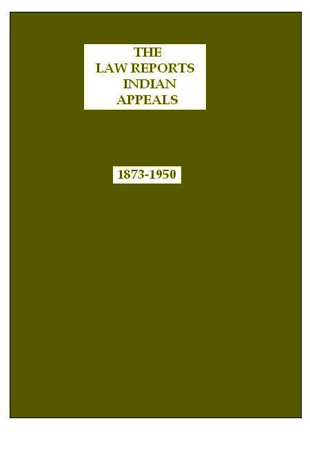 Law Reports : Indian Appeals (1873-1950) Inclusive of 1 Supp. & 1 Digest in 79 Volumes, Per Set (Deluxe Bound)