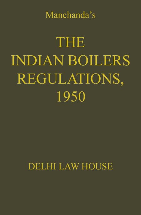 Manchandas : Indian Boilers Regulations 1950, with Indian Boilers Act, 1923 with latest Amendments and  Rules, 2012, 2nd Edn., W/S, R/P