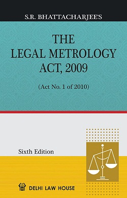 S. R. Bhattacharjees : Legal Metrology Act, 2009 with Standards of Weights & Measures Act with Allied Rules and Amendments, 6th New Edn.