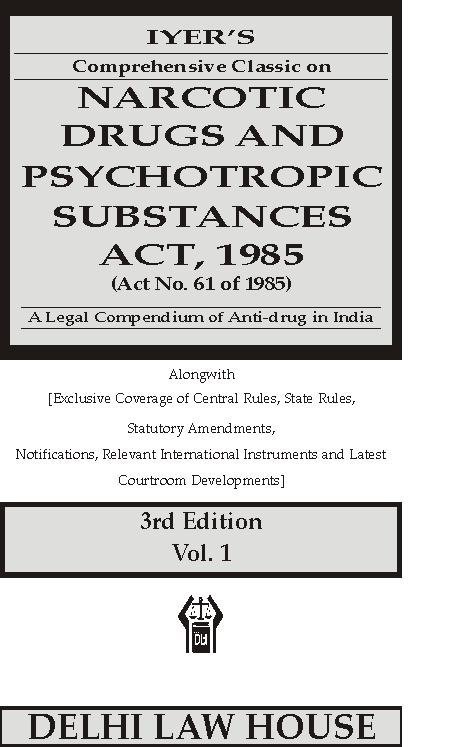 Iyers : A Legal Compendium on  Narcotics & Drugs Psychotropic Substances  Act, 1985 alongwith Exclusive Coverage of Central Rules, State Rules with Statutory Amendments, Notifications, Relevant International Instruments and Latest Courtroom Developments, 4th New Edn. in 2 Volumes, Per Set