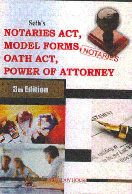 Seths : Law on Notaries alongwith Model Forms with Notaries Act, & Rules Power of Attorney Act with Allied Relevant Legislations, 4th New Edn.with latest Amendments
