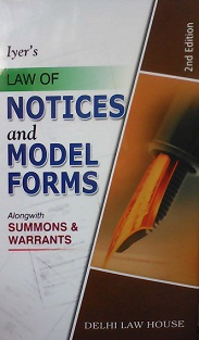 Iyers : Commentary on  Law of Notices and Model Forms (Civil Criminal) alongwith Summons & Warrants, 2nd Edn., R/P