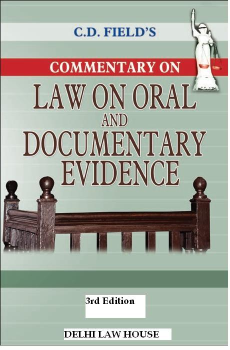 C. D. Fields : Law on Oral and Documentary Evidence, 3rd Edn. With  latest Case laws