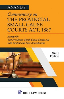 Anands : Commentary on Provincial Small Cause Courts Act, 1887 alongwith the Presidency Small Cause Court Act, 1882 and Civil Court Act with Central and State Amendments, 9th New Edn.