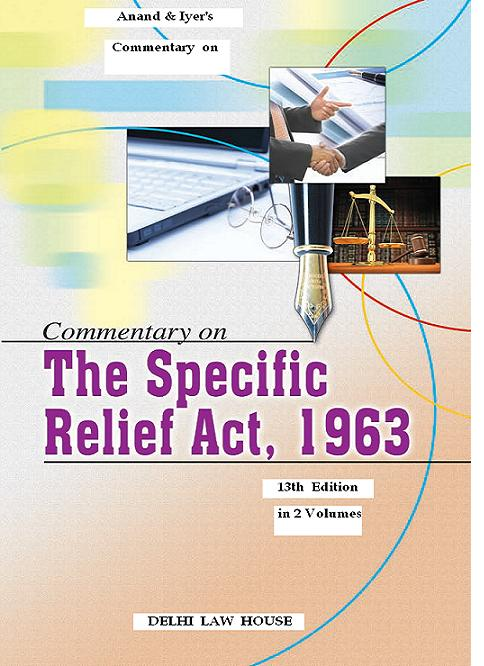 Anand & Iyers : Commentary on The Specific Relief Act, 1963, 13th New  Edn.in 2 Volumes, Per Set