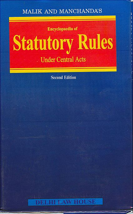 Malik & Manchandas : Encyclopaedia of Statutory Rules Under Central Acts, (In 45 Vols.), .(1989-2011) Volume 1 to Volume 45 Complete Set Ready for Despatch (Deluxe Bound)