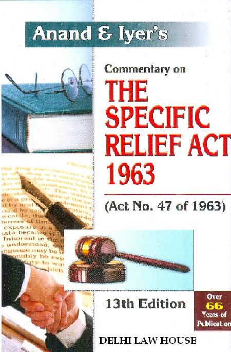 Anand & Iyers : Commentary on The Specific Relief Act, 1963,  Single Volume, 13th Edn.with Latest Case laws R/P